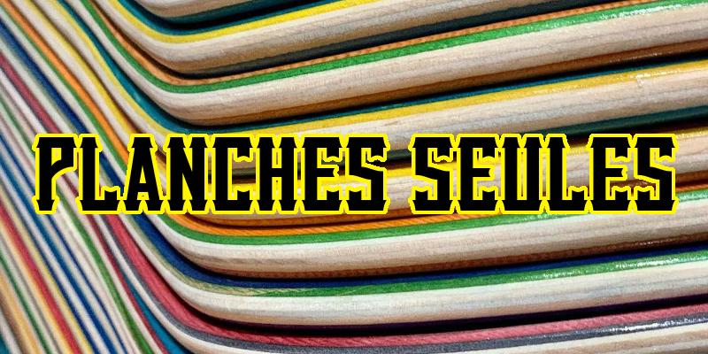 PLANCHES DE SKATE SEULES